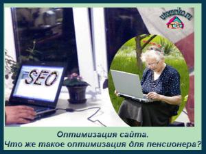Оптимизация сайта.Что же такое оптимизация для пенсионера?